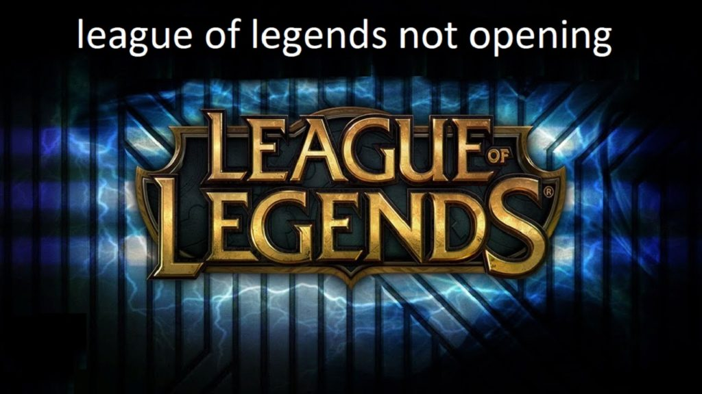 League of Legends Not Opening |  Not Loading - (Latest Solutions)