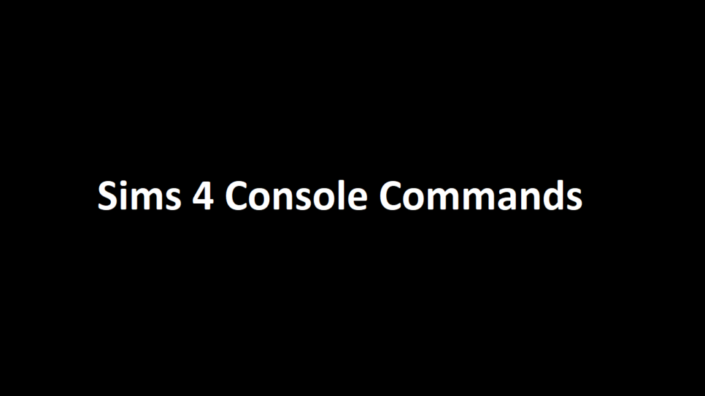 Sims 4 Console Commands | Console Cheats (Updated)